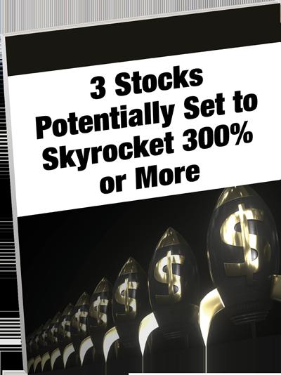 3 Stocks Potentially Set to Skyrocket 300% or More